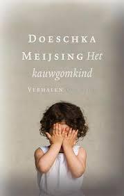 'Het kauwgomkind' Verhalen van Doeschka Meijsing