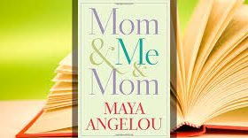 Maya Angelou, my terrible wonderful mother