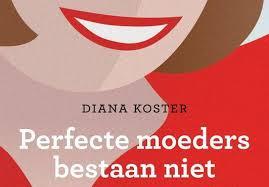 'Perfecte moeders bestaan niet' door Diana Koster