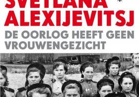 'De oorlog heeft geen vrouwengezicht' door Svetlana Alexijevitsj